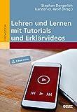 Lehren und Lernen mit Tutorials und Erklärvideos: Mit E-Book inside