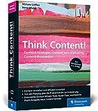 Think Content!: Die 2. Auflage des Content-Marketing-Standardwerks. Neue Content-Formate, neue Best Practices, neues Kapitel zur Content-Produktion