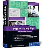 PHP 8 und MySQL: Das umfassende Handbuch zu PHP 8. Dynamische Webseiten, von den Grundlagen bis zur fortgeschrittenen PHP-Programmierung